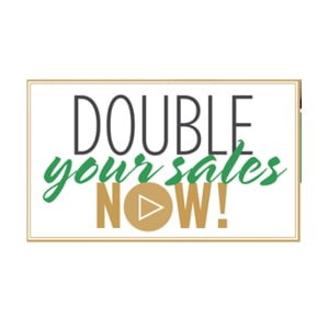 Double Your Sales Now